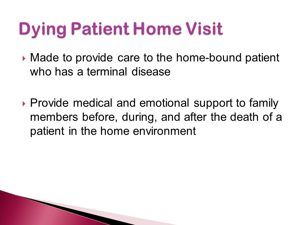  Made to provide care to the home-bound patient who has a terminal disease  Provide medical and emotional support to family members before, during,