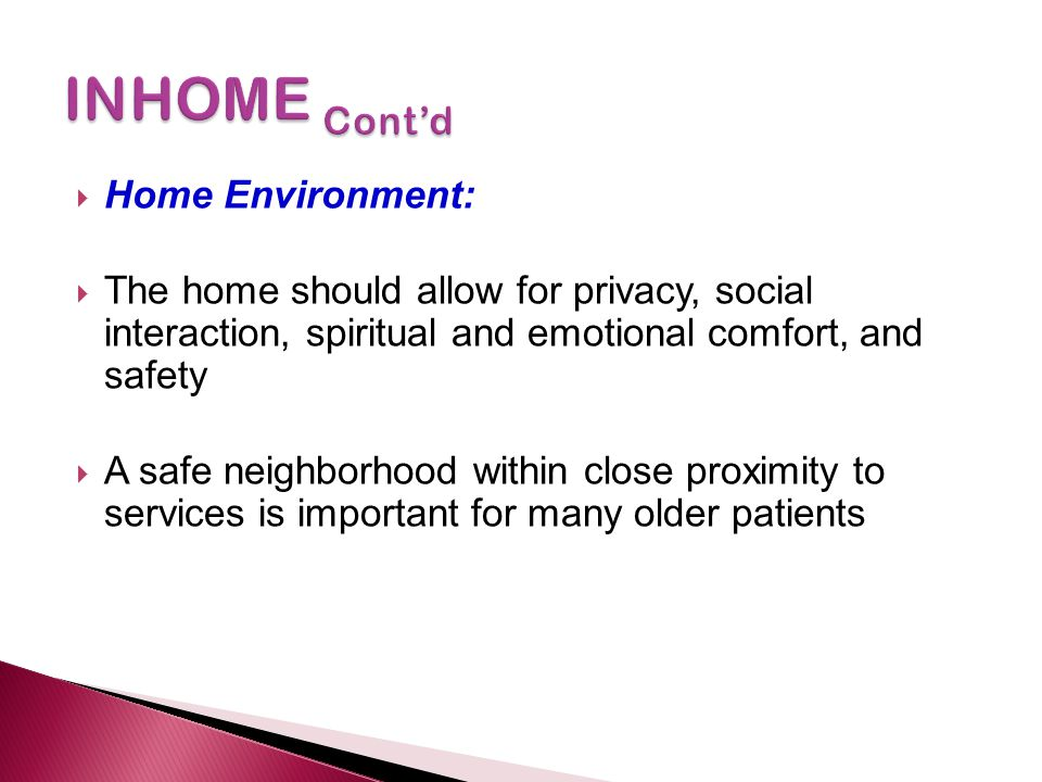  Home Environment:  The home should allow for privacy, social interaction, spiritual and emotional comfort, and safety  A safe neighborhood within
