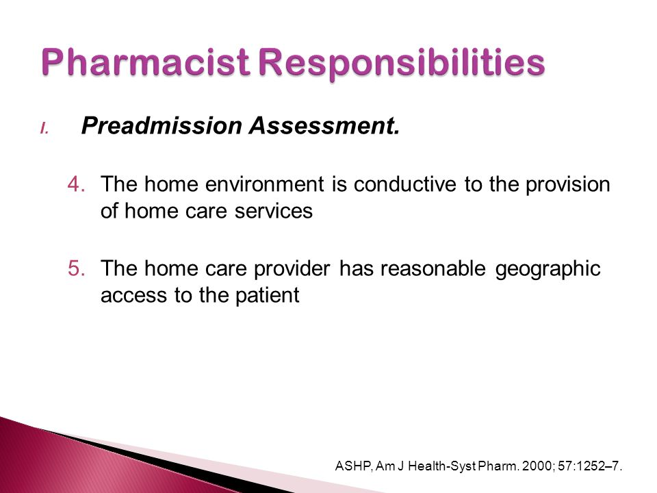 I. Preadmission Assessment. 4.The home environment is conductive to the provision of home care services 5.The home care provider has reasonable geogra