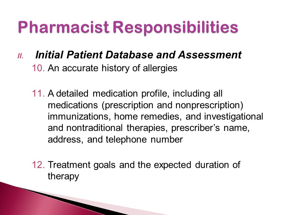 II. Initial Patient Database and Assessment 10.An accurate history of allergies 11.A detailed medication profile, including all medications (prescript