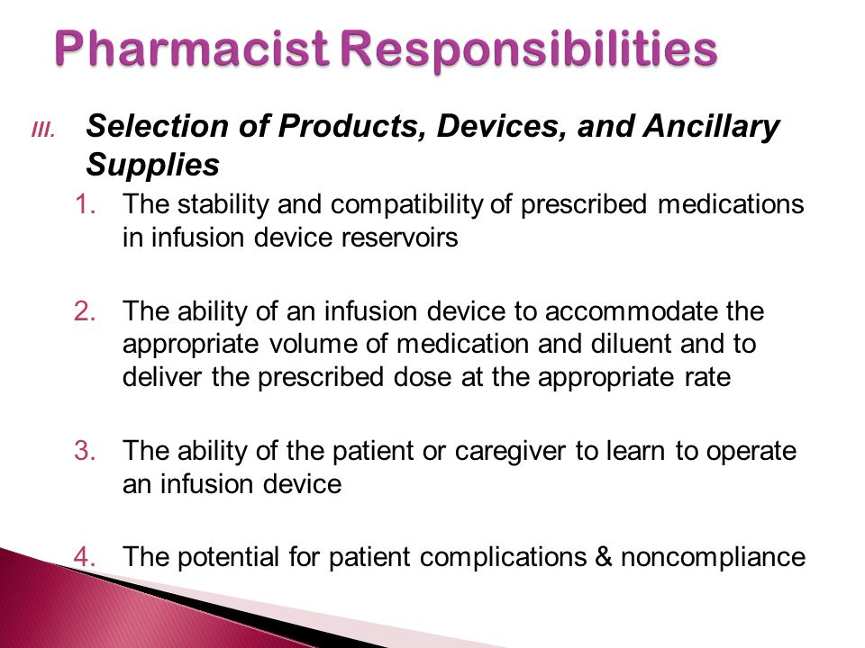 III. Selection of Products, Devices, and Ancillary Supplies 1.The stability and compatibility of prescribed medications in infusion device reservoirs