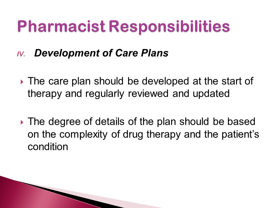 IV. Development of Care Plans  The care plan should be developed at the start of therapy and regularly reviewed and updated  The degree of details o