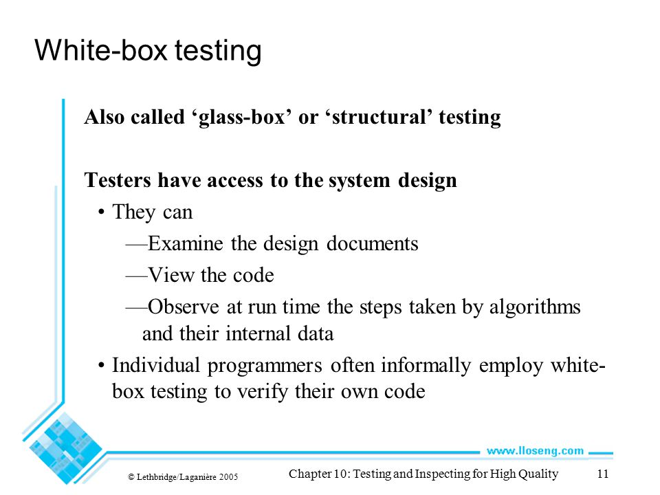 © Lethbridge/Laganière 2005 Chapter 10: Testing and Inspecting for High Quality11 White-box testing Also called 'glass-box' or 'structural' testing Te