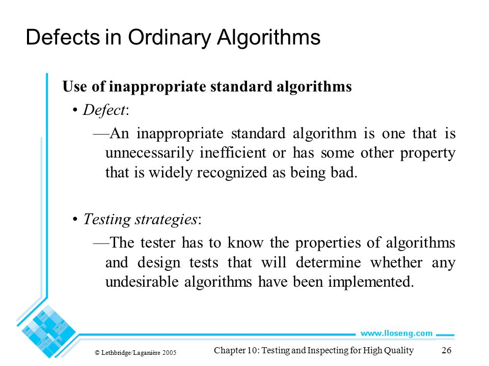 © Lethbridge/Laganière 2005 Chapter 10: Testing and Inspecting for High Quality26 Defects in Ordinary Algorithms Use of inappropriate standard algorit