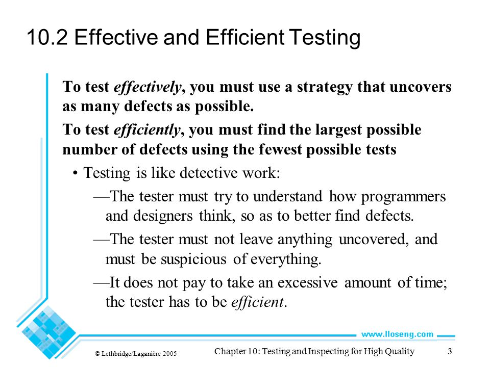© Lethbridge/Laganière 2005 Chapter 10: Testing and Inspecting for High Quality34 Defects in Timing and Co-ordination Deadlock and livelock Testing strategies: —Deadlocks and livelocks occur due to unusual combinations of conditions that are hard to anticipate or reproduce.