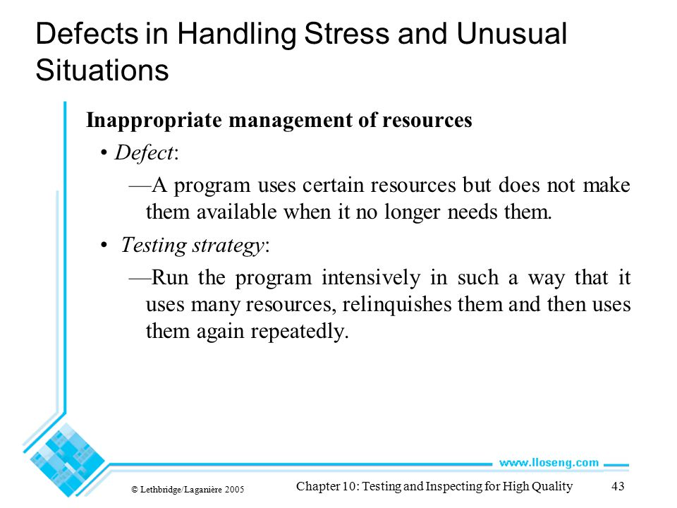 © Lethbridge/Laganière 2005 Chapter 10: Testing and Inspecting for High Quality43 Defects in Handling Stress and Unusual Situations Inappropriate mana
