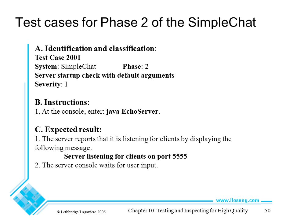 Test cases for Phase 2 of the SimpleChat © Lethbridge/Laganière 2005 Chapter 10: Testing and Inspecting for High Quality50 A. Identification and class