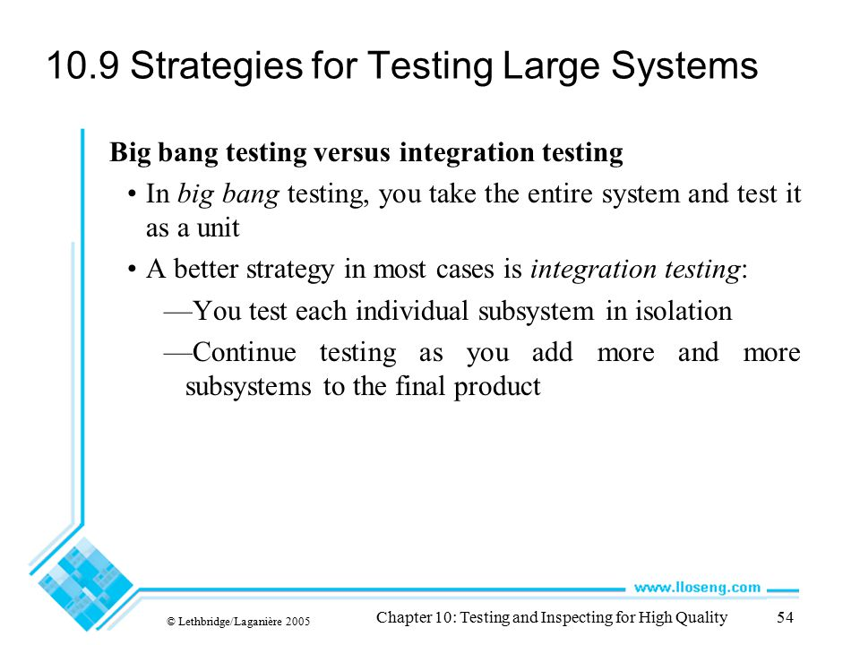 © Lethbridge/Laganière 2005 Chapter 10: Testing and Inspecting for High Quality54 10.9 Strategies for Testing Large Systems Big bang testing versus in