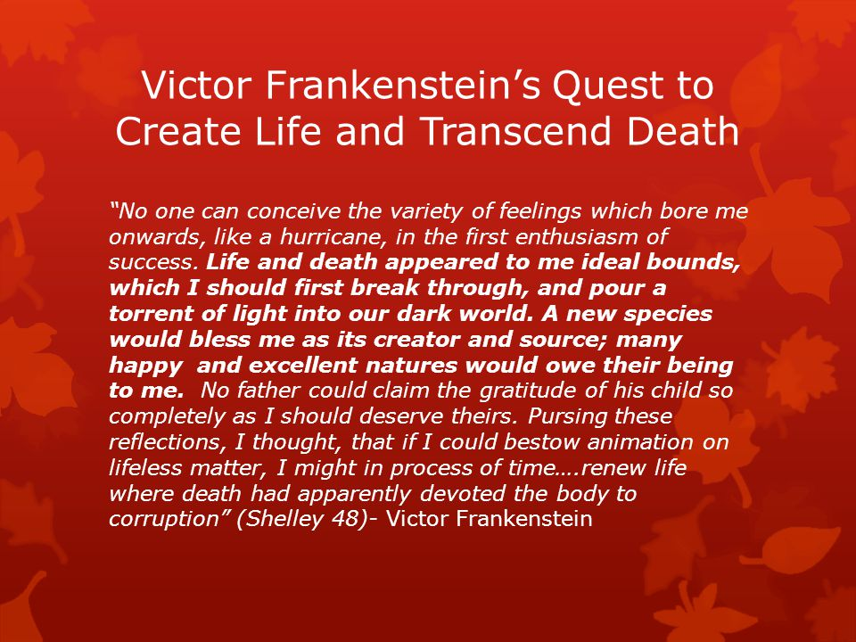 "Victor Frankenstein's Quest to Create Life and Transcend Death ""No one can conceive the variety of feelings which bore me onwards, like a hurricane, i"