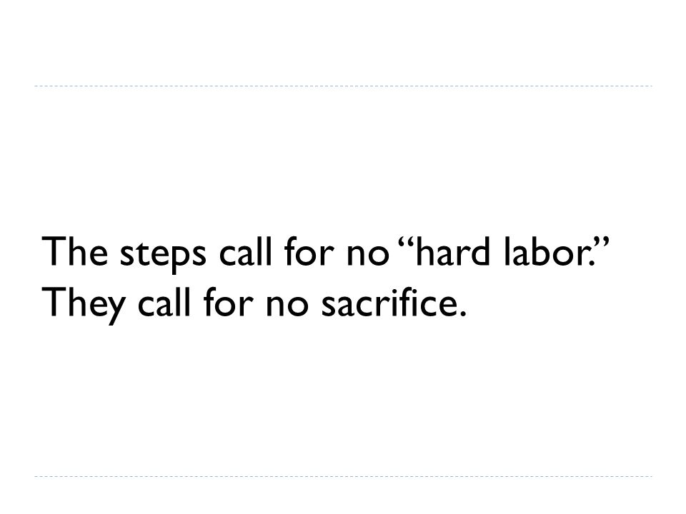 """The steps call for no """"hard labor."""" They call for no sacrifice."""