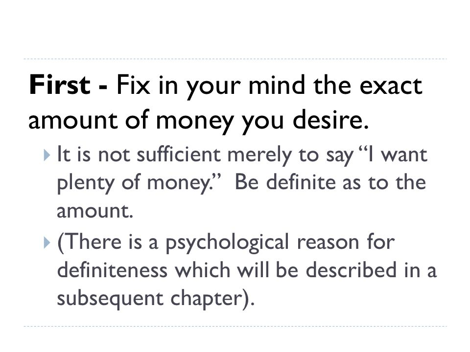 Second - Determine exactly what you intend to give in return for the money you desire.