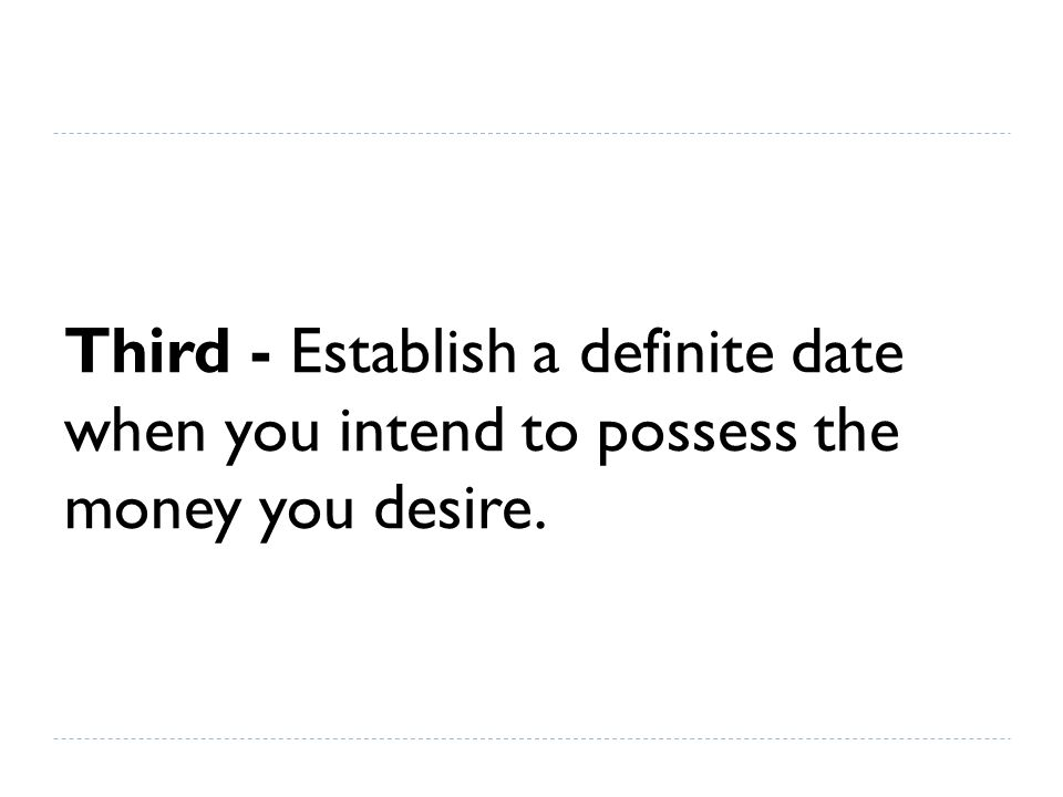You may as well know, right here, that you can never have riches in great quantities, UNLESS you can work yourself into a white heat of DESIRE for money, and actually BELIEVE you will possess it.