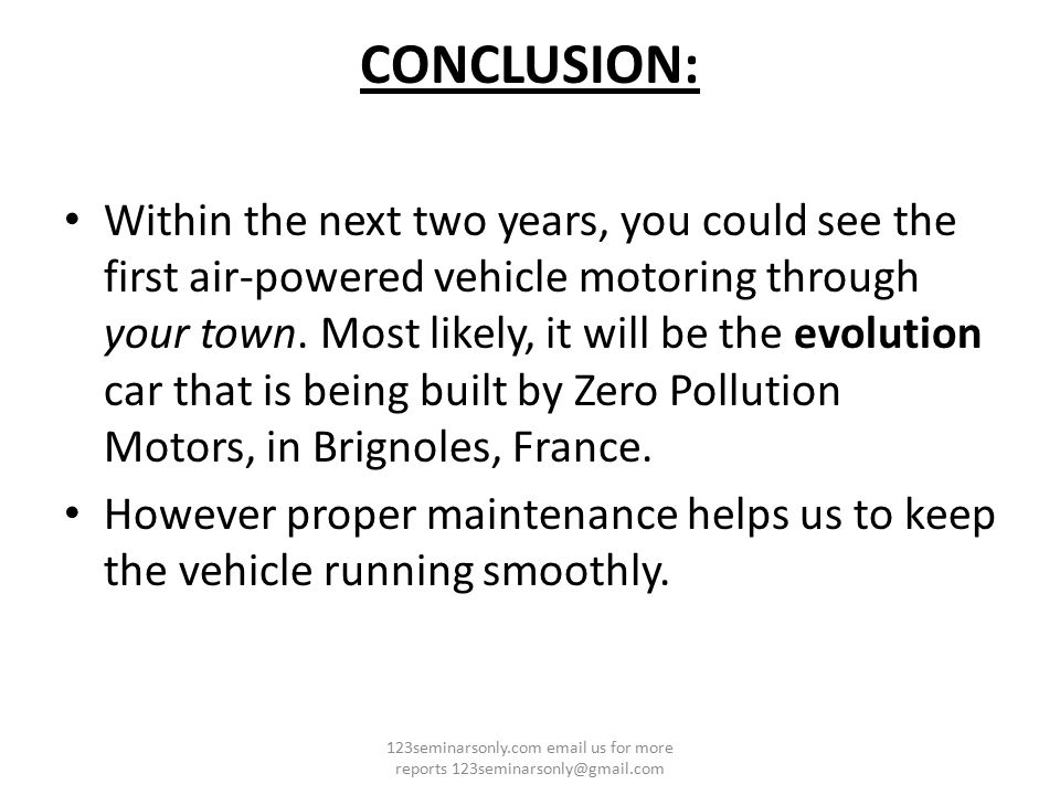 CONCLUSION: Within the next two years, you could see the first air-powered vehicle motoring through your town. Most likely, it will be the evolution c