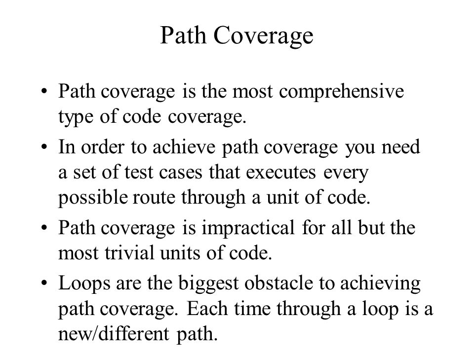 Path Coverage Path coverage is the most comprehensive type of code coverage. In order to achieve path coverage you need a set of test cases that execu
