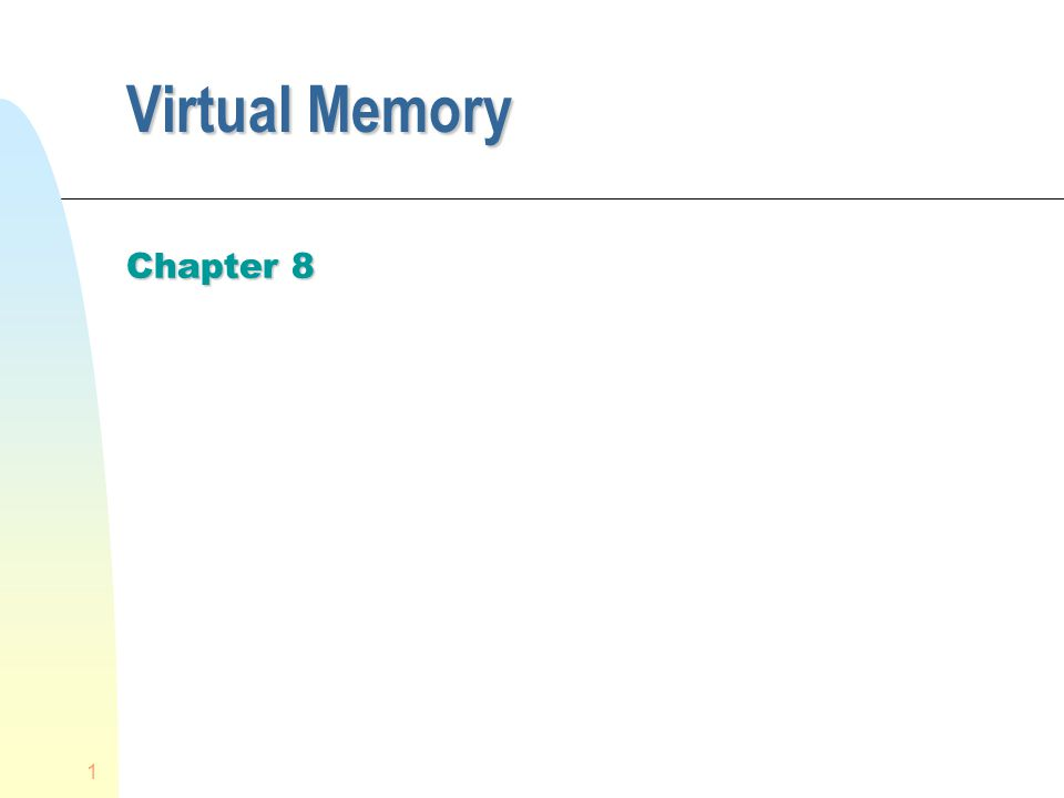 1 Virtual Memory Chapter 8
