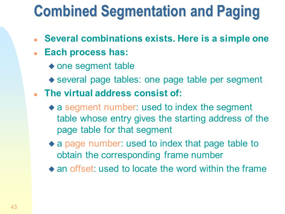 43 Combined Segmentation and Paging n Several combinations exists.