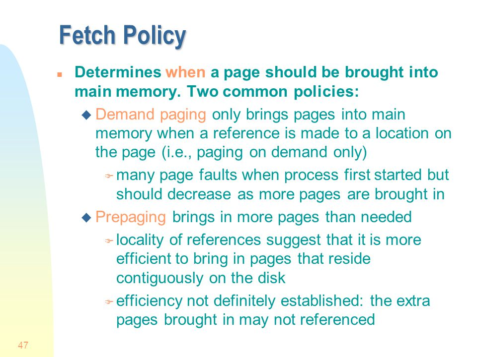 47 Fetch Policy n Determines when a page should be brought into main memory.