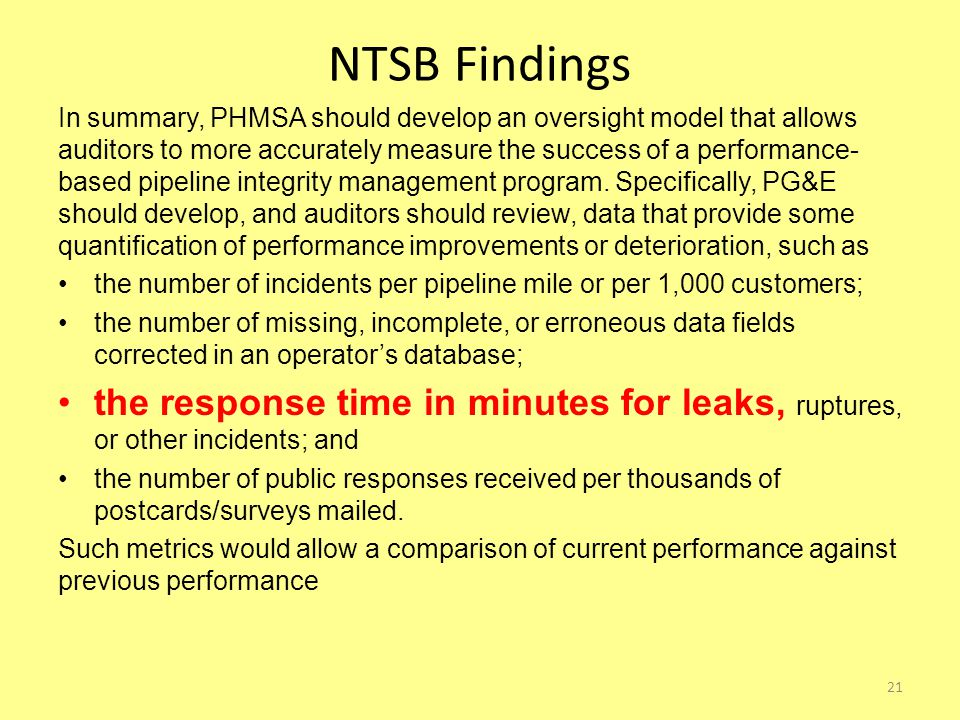 NTSB Findings In summary, PHMSA should develop an oversight model that allows auditors to more accurately measure the success of a performance- based pipeline integrity management program.