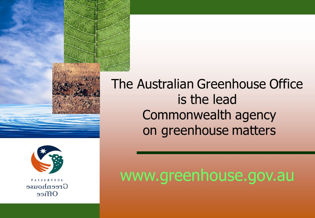 18 The Australian Greenhouse Office is the lead Commonwealth agency on greenhouse matters www.greenhouse.gov.au