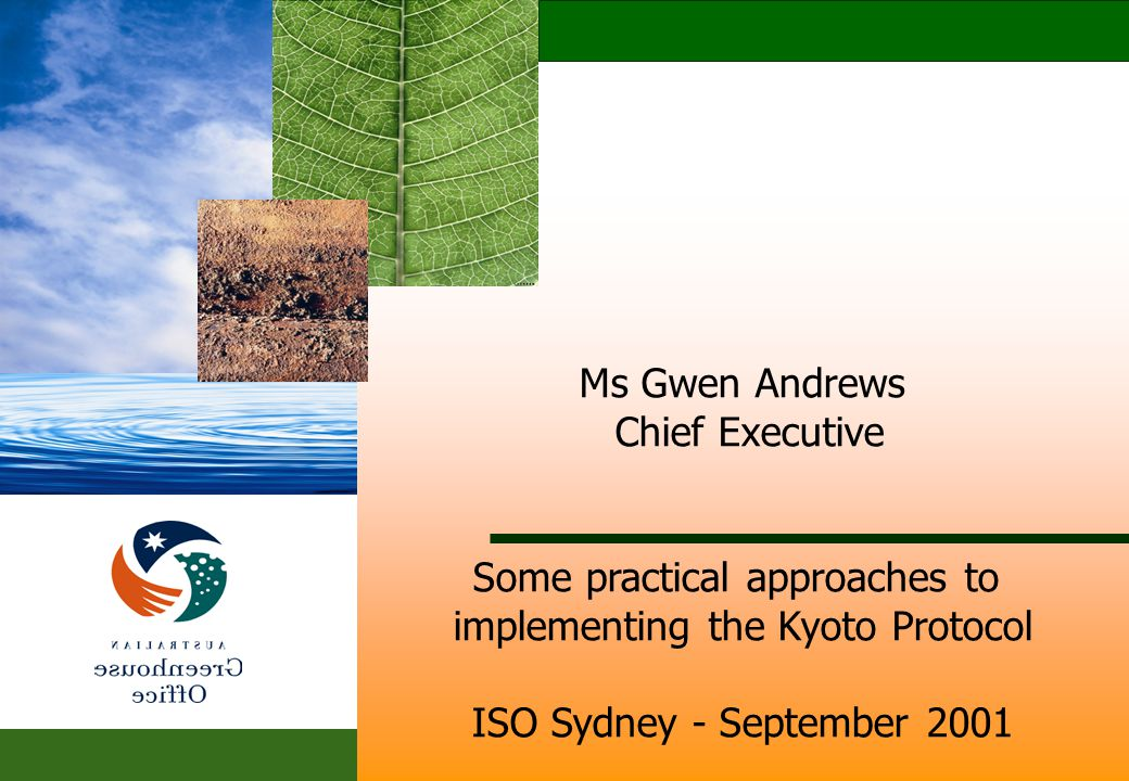 2 Ms Gwen Andrews Chief Executive Some practical approaches to implementing the Kyoto Protocol ISO Sydney - September 2001
