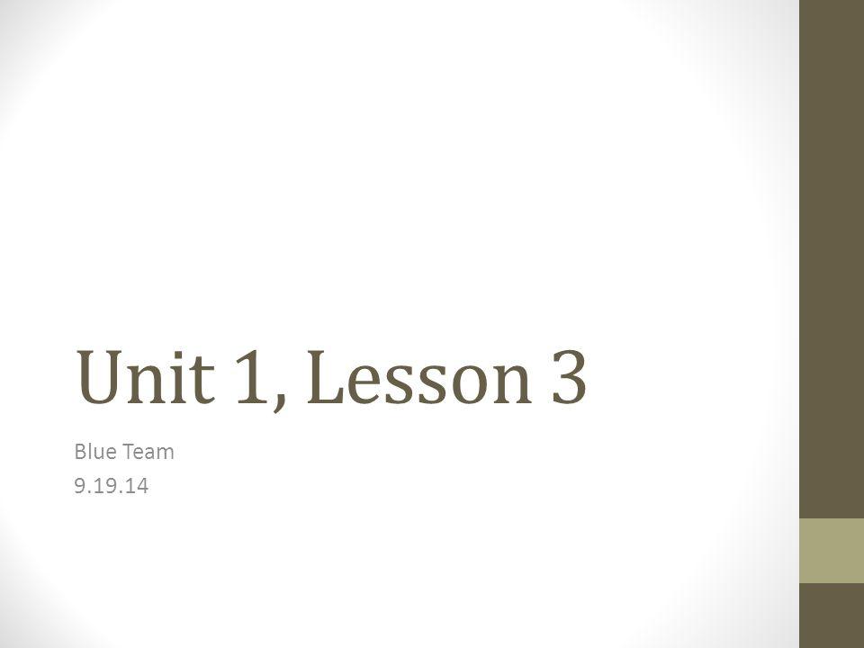 Unit 1, Lesson 3 Blue Team 9.19.14