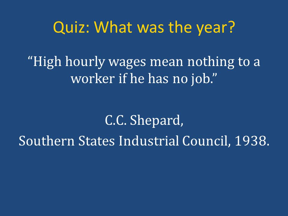 Quiz: What was the year. High hourly wages mean nothing to a worker if he has no job. C.C.
