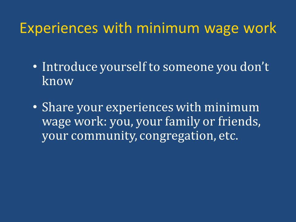 Experiences with minimum wage work Introduce yourself to someone you don't know Share your experiences with minimum wage work: you, your family or friends, your community, congregation, etc.