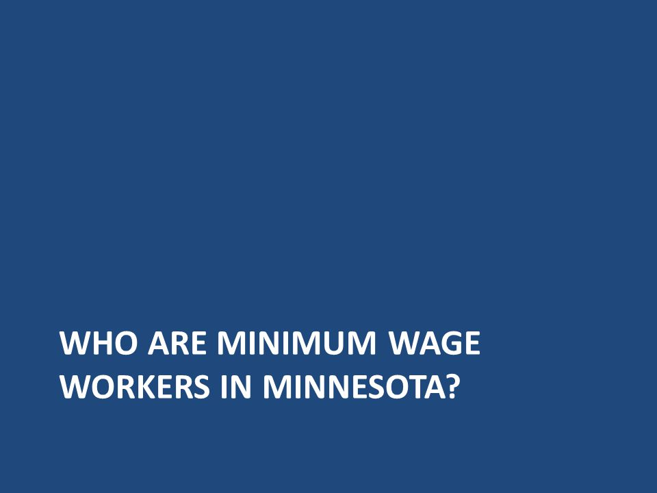 WHO ARE MINIMUM WAGE WORKERS IN MINNESOTA