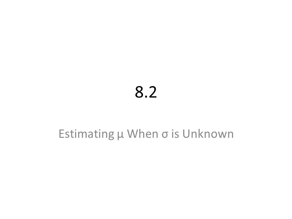 8.2 Estimating μ When σ is Unknown