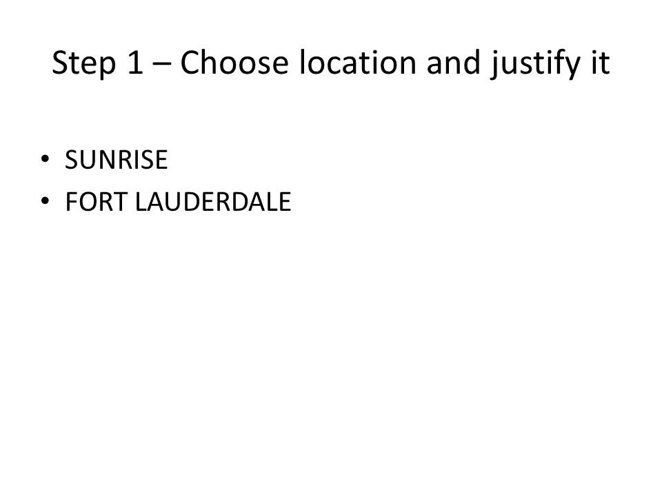 Step 1 – Choose location and justify it SUNRISE FORT LAUDERDALE