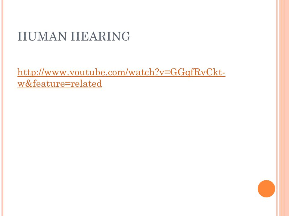 HUMAN HEARING http://www.youtube.com/watch v=GGqfRvCkt- w&feature=related
