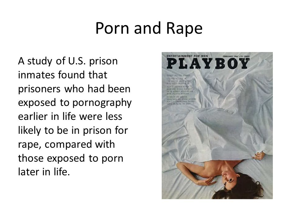 Porn and Rape A study of U.S. prison inmates found that prisoners who had been exposed to pornography earlier in life were less likely to be in prison