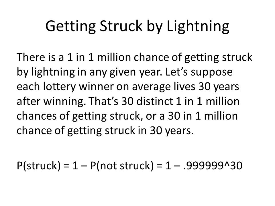 Getting Struck by Lightning There is a 1 in 1 million chance of getting struck by lightning in any given year. Let's suppose each lottery winner on av