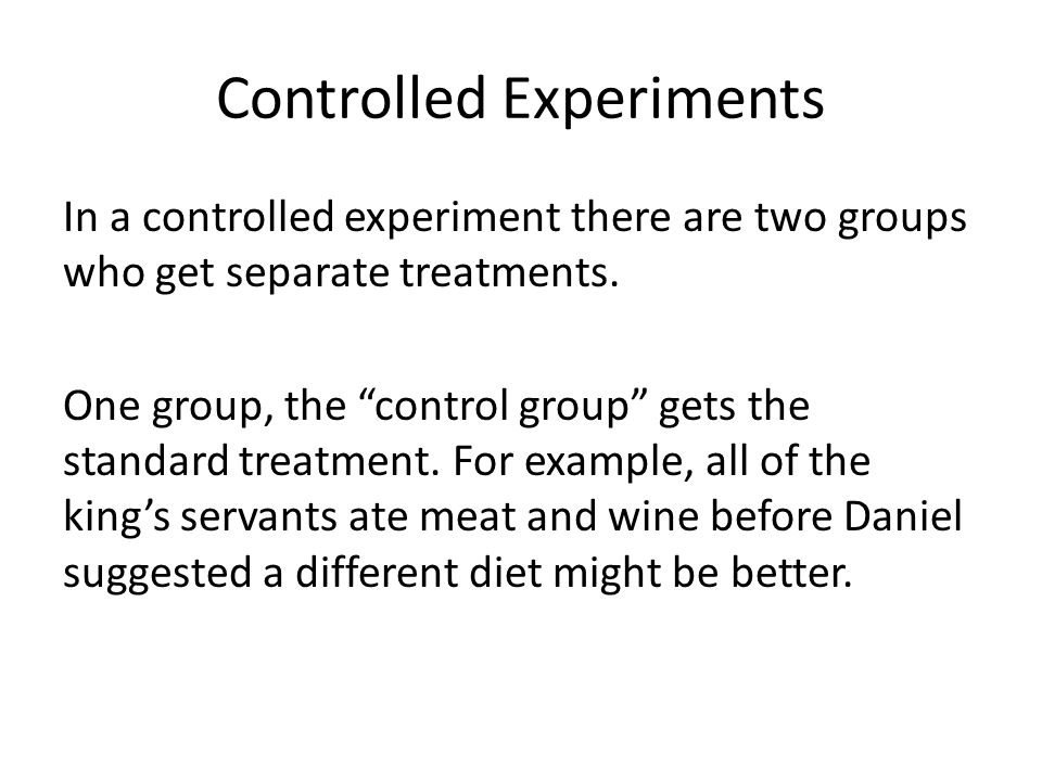 """Controlled Experiments In a controlled experiment there are two groups who get separate treatments. One group, the """"control group"""" gets the standard t"""