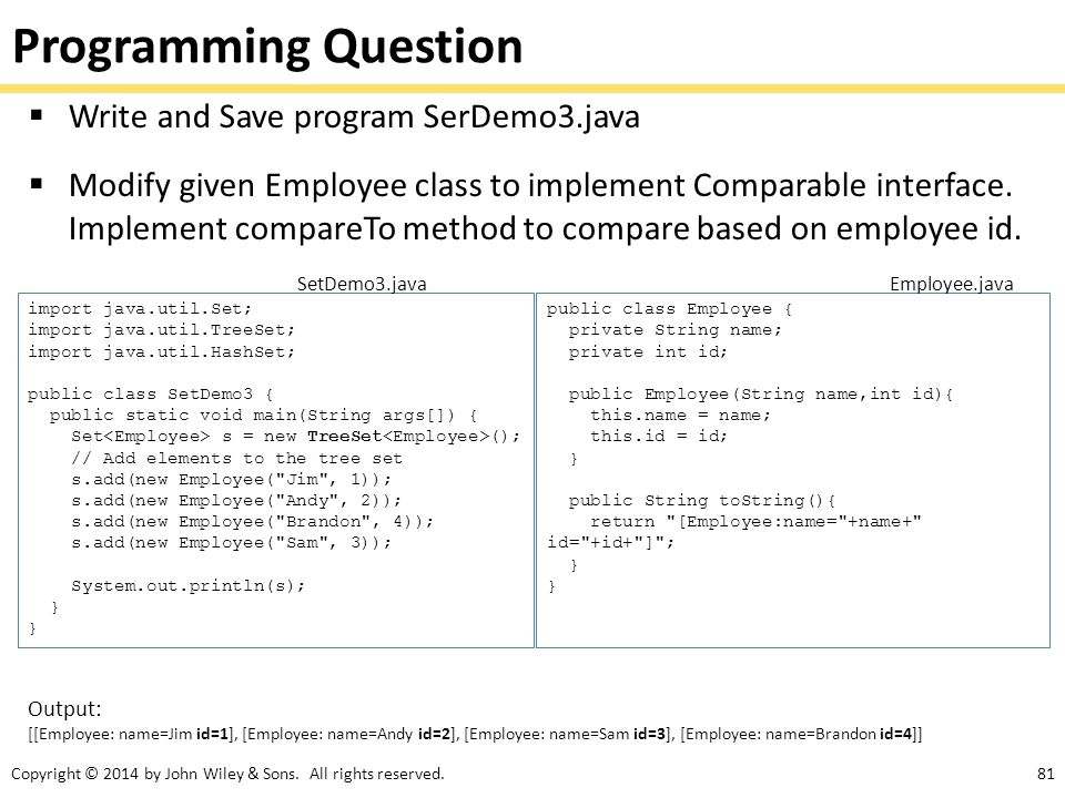 Copyright © 2014 by John Wiley & Sons. All rights reserved.81 Programming Question  Write and Save program SerDemo3.java  Modify given Employee clas