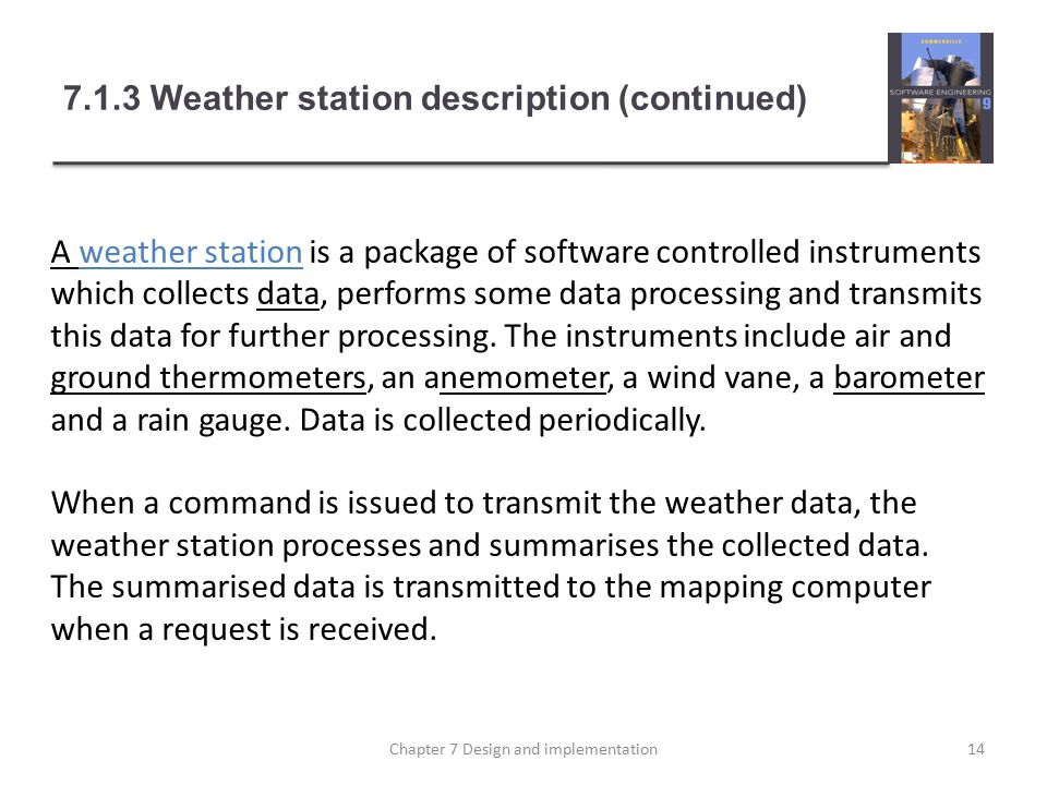 7.1.3 Weather station description (continued) A weather station is a package of software controlled instruments which collects data, performs some data processing and transmits this data for further processing.
