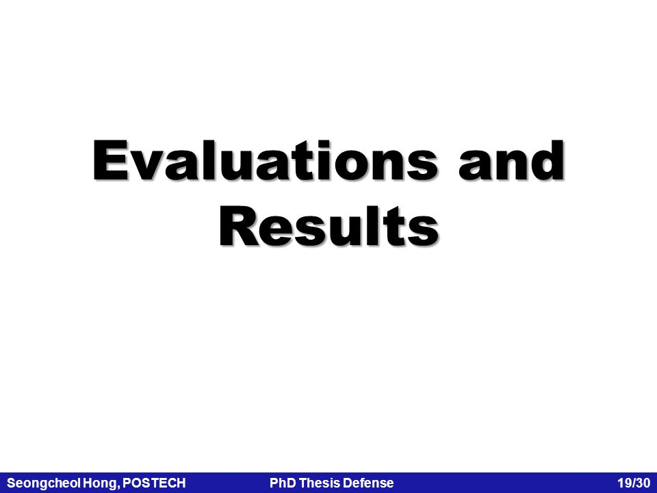 Seongcheol Hong, POSTECHPhD Thesis Defense 19/30 Evaluations and Results