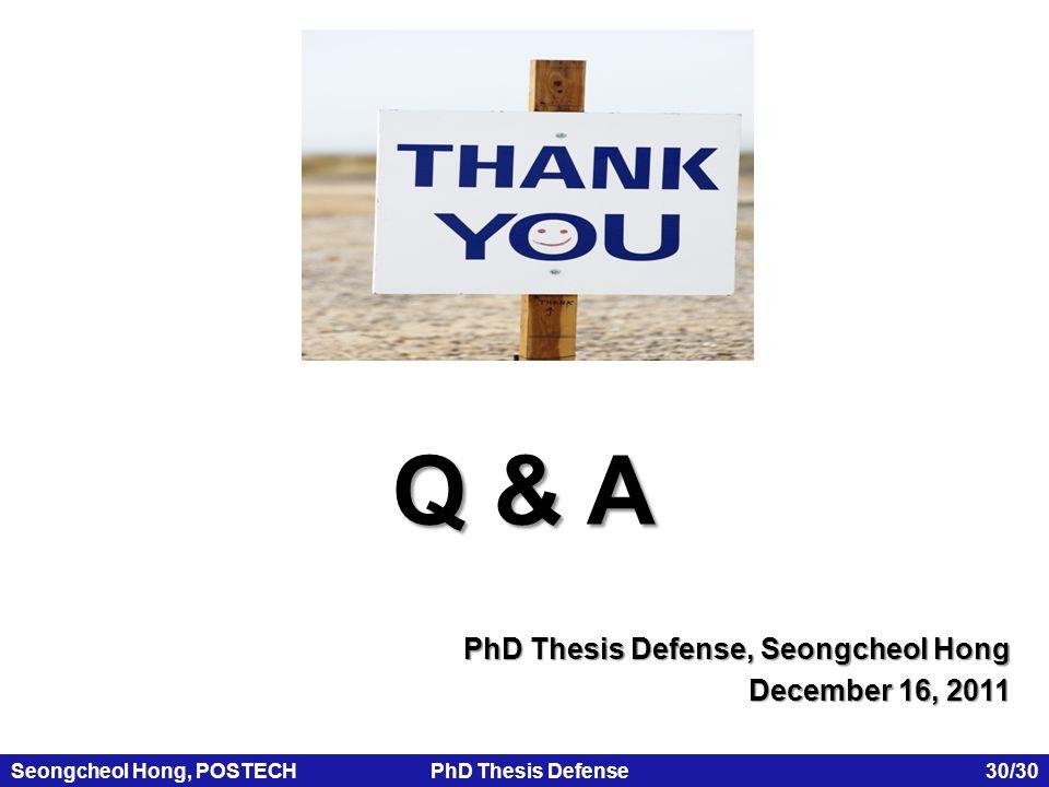 Seongcheol Hong, POSTECHPhD Thesis Defense 30/30 PhD Thesis Defense, Seongcheol Hong December 16, 2011 Q & A