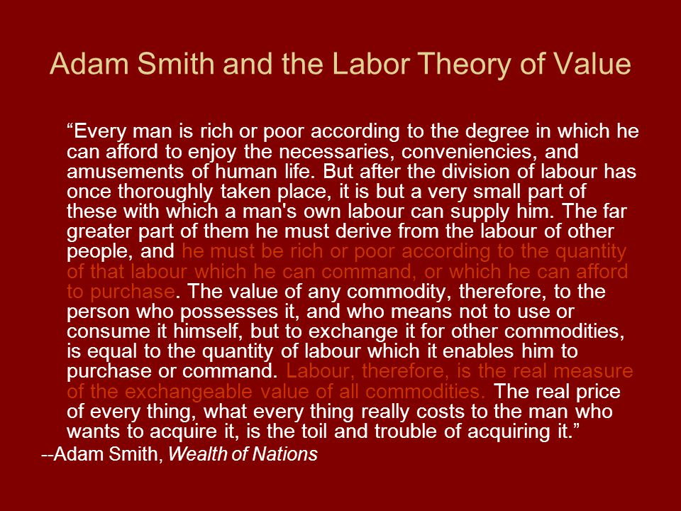 "Adam Smith and the Labor Theory of Value ""Every man is rich or poor according to the degree in which he can afford to enjoy the necessaries, convenien"