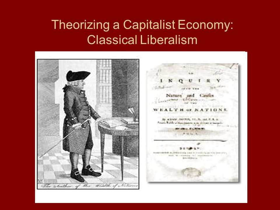 Theorizing a Capitalist Economy: Classical Liberalism