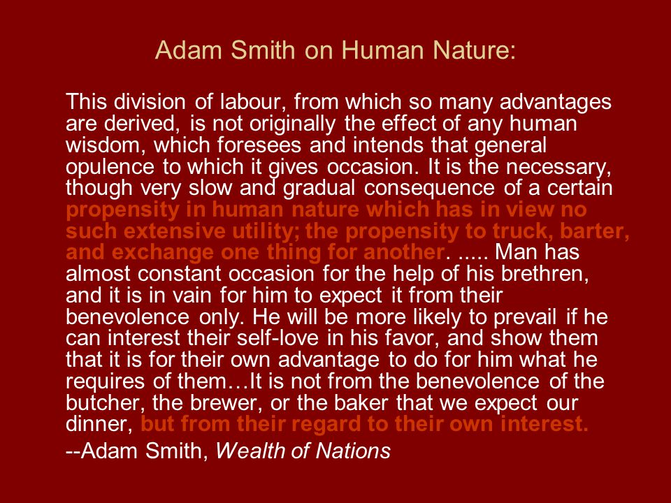 Adam Smith on Human Nature: This division of labour, from which so many advantages are derived, is not originally the effect of any human wisdom, whic