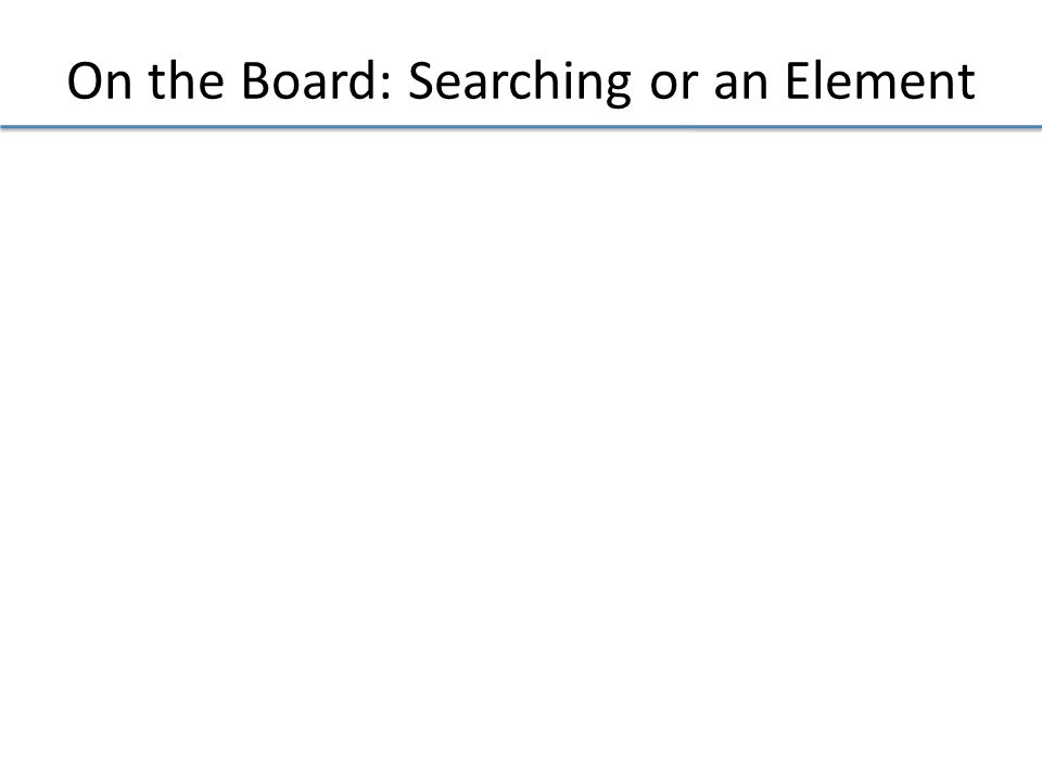 On the Board: Searching or an Element