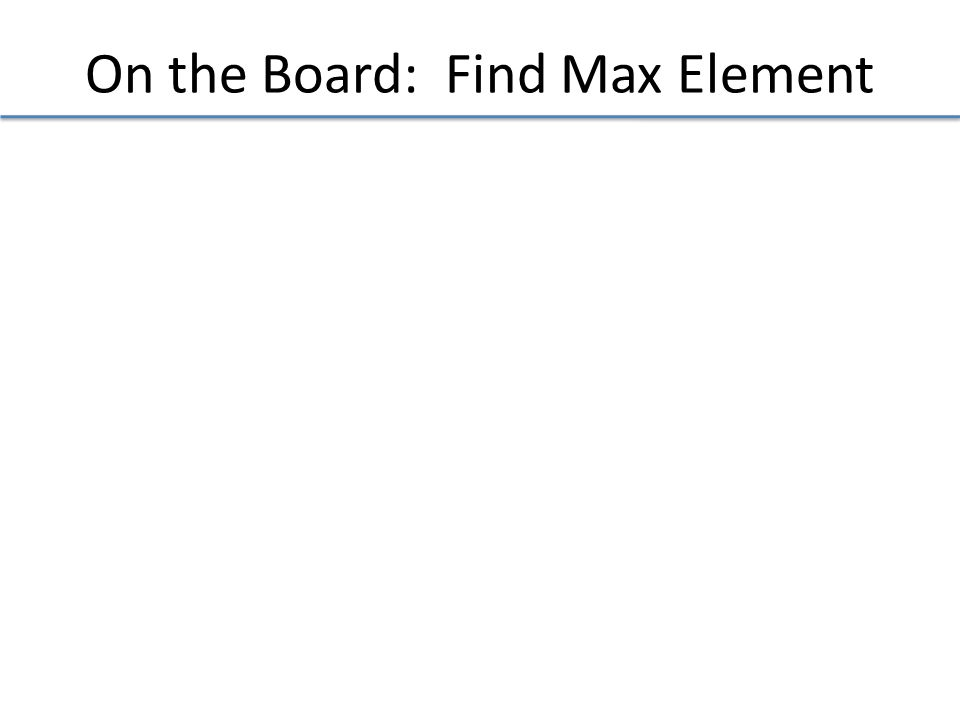 On the Board: Find Max Element