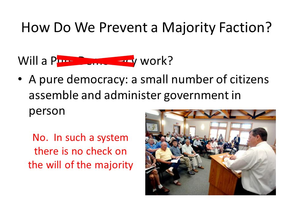 How Do We Prevent a Majority Faction. Will a Pure Democracy work.