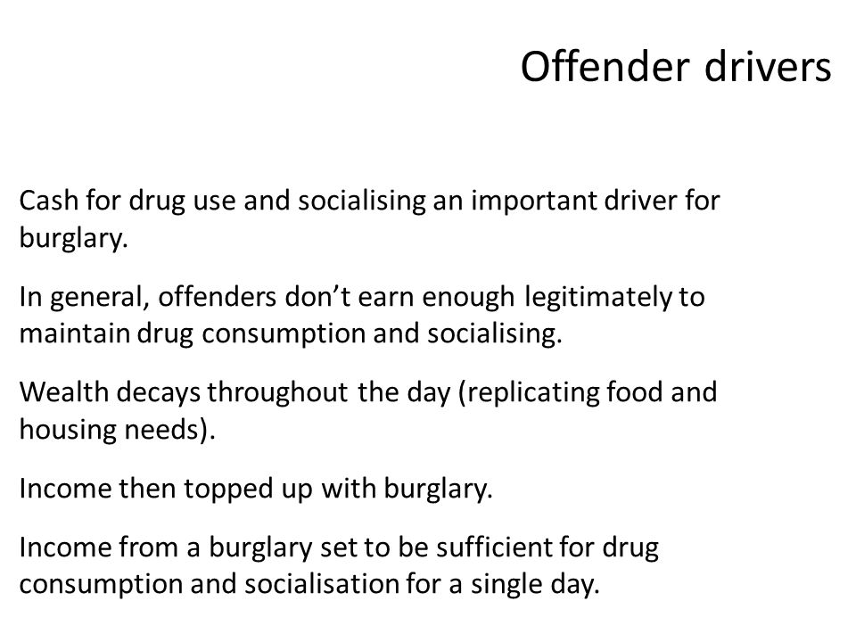 Offender drivers Cash for drug use and socialising an important driver for burglary.