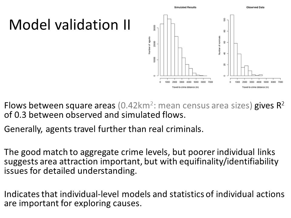 Model validation II Flows between square areas (0.42km 2 : mean census area sizes) gives R 2 of 0.3 between observed and simulated flows.