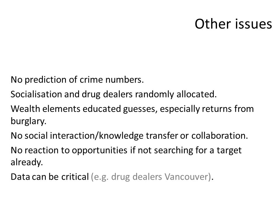 Other issues No prediction of crime numbers. Socialisation and drug dealers randomly allocated.