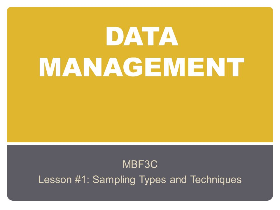 DATA MANAGEMENT MBF3C Lesson #1: Sampling Types and Techniques