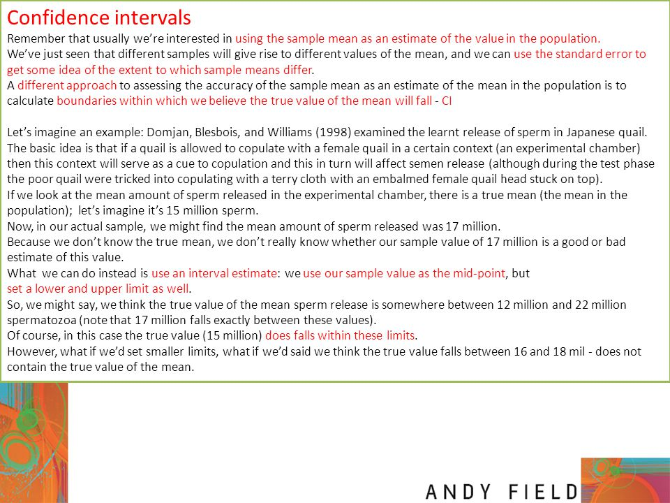 Confidence intervals Remember that usually we're interested in using the sample mean as an estimate of the value in the population. We've just seen th