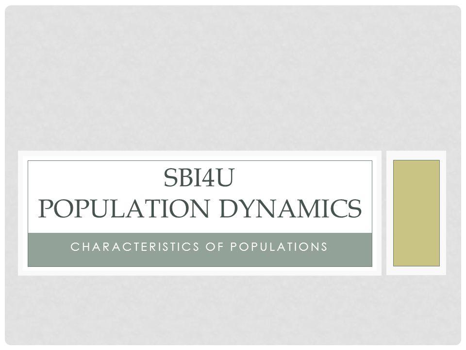 CHARACTERISTICS OF POPULATIONS SBI4U POPULATION DYNAMICS
